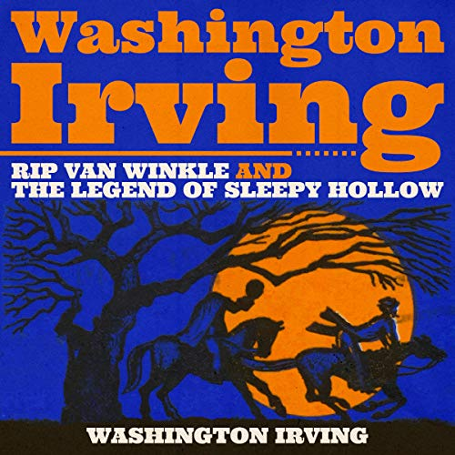 (Washington Irving: Rip Van Winkle and The Legend of Sleepy Hollow)