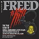 Freed to Kill: The True Story of Larry Eyler Audiobook by Gera-Lind Kolarik, Wayne Klatt Narrated by Joseph B. Kearns