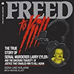 Freed to Kill: The True Story of Larry Eyler | Gera-Lind Kolarik,Wayne Klatt