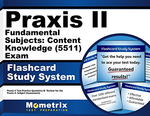 Praxis II Fundamental Subjects: Content Knowledge (5511) Exam Flashcard Study System: Praxis II Test Practice Questions & Review for the Praxis II: Subject Assessments (Cards)