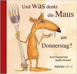 Und Was Denkt Die Maus Am Donnerstag Josef Guggenmos