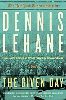 The Given Day: A Novel (Coughlin Series Book 1) by [Lehane, Dennis]