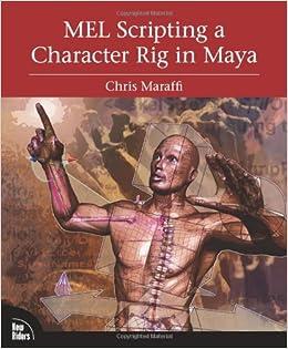 MEL Scripting a Character Rig in Maya: Chris Maraffi: 9780321383532