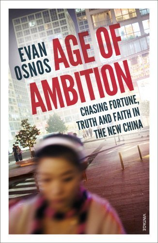 Age Of Ambition: Chasing Fortune, Truth And Faith In The New China By Evan Osnos (2015-05-07)