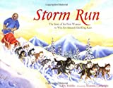 Storm Run: The Story of the First Woman to Win the Iditarod Sled Dog Race