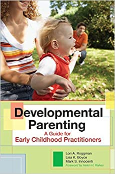 Developmental Parenting: A Guide for Early Childhood Practitioners by Lori Roggman Ph.D. (2008-08-08)
