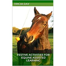 Festive Activities for Equine Assisted Learning (Equine Assisted Learning Activities Book 4)