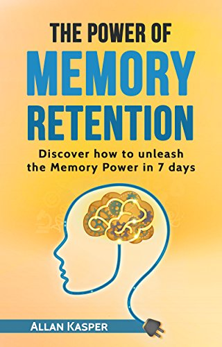 The Power Of Memory Retention: Discover how to unleash the Memory Power in 7 days by [Kasper, Allan]
