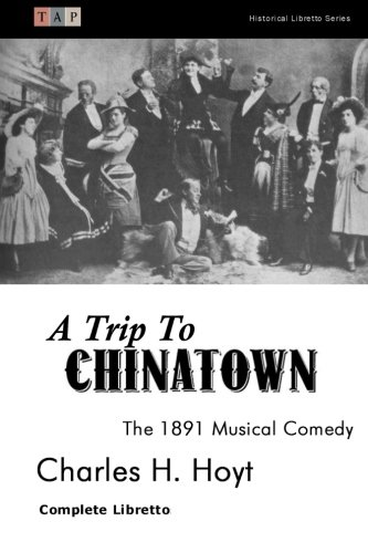 A Trip to Chinatown: The 1891 Musical Comedy: Complete Libretto