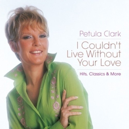 CD : Petula Clark - I Couldn't Live Without Your Love: Hits Classics & More (United Kingdom - Import, 2PC)