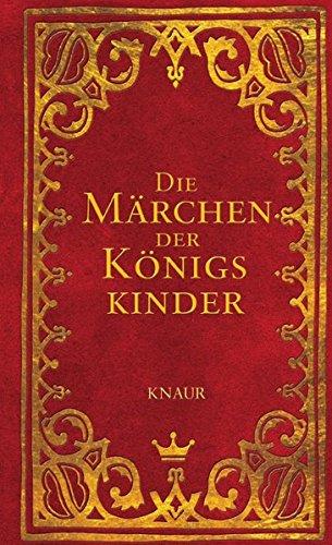 Die Märchen der Königskinder: Geschichten für kleine Prinzen und Prinzessinnen