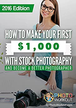 How to Make Your First $1,000 with Stock Photography: And Become a Better Photographer by [Mukherjee, Rajib]