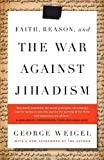 Faith, Reason, and the War Against Jihadism, George Weigel, 0385524781