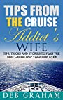 Tips From The Cruise Addict's Wife: Tips, tricks and stories to plan the best cruise ship vacation ever