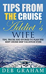If you're planning a cruise or just dreaming of one, don't hesitate!  Grab this informative best-seller! Tips From The Cruise Addict's Wife by Deb Graham is loaded with tips and tricks to plan the best cruise ship vacation ever! Easy read, la...