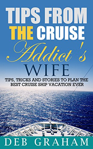 Tips From The Cruise Addict's Wife: Tips, tricks and stories to plan the best cruise ship vacation ever cover