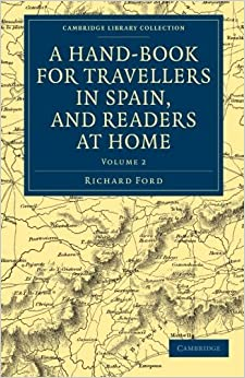Book A Hand-Book for Travellers in Spain, and Readers at Home : Describing the ... Library Collection - Travel, Europe)(Volume 2) by Richard Ford (2011-12-15)