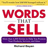 Words that Sell: More than 6000 Entries to Help You Promote Your Products, Services, and Ideas by Richard Bayan (2006-04-05)