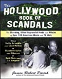 The Hollywood Book of Scandals : The Shocking, Often Disgraceful Deeds and Affairs of Over 100 American Movie and TV Idols