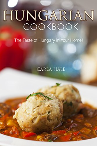 Hungarian Cookbook: The Taste of Hungary in Your Home! by Carla Hale