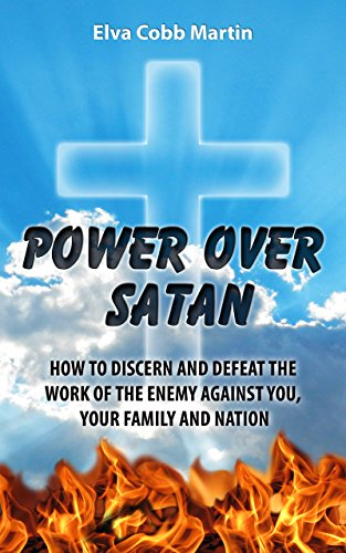 Power Over Satan: Victory in Spiritual Warfare