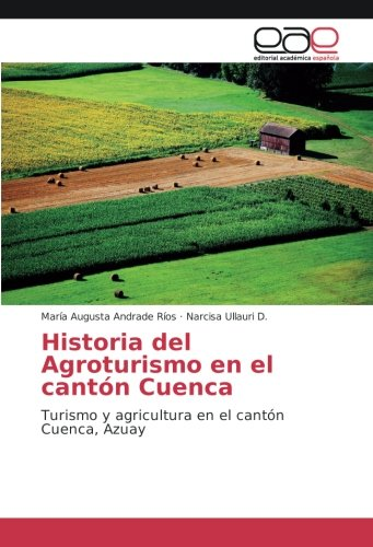 Historia del Agroturismo en el cantón Cuenca: Turismo y agricultura en el cantón Cuenca, Azuay (Spanish Edition)