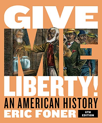 Give Me Liberty!: An American History (Full Sixth Edition) (Vol. Combined Volume)