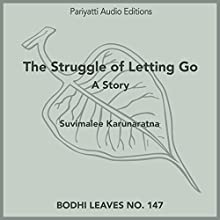 The Struggle of Letting Go: Bodhi Leaves, Book 147 Audiobook by Suvimalee Karunaratna Narrated by Sophia Ojha, Cristof Ensslin