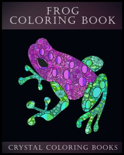 Frog Coloring Book: A Stress Relief Adult Coloring Book Containing 30 Frog Pattern Coloring Pages (Animal) (Volume (Frog Coloring Book)