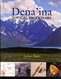 Dena'ina Topical Dictionary, Kari, James M., 1555000916