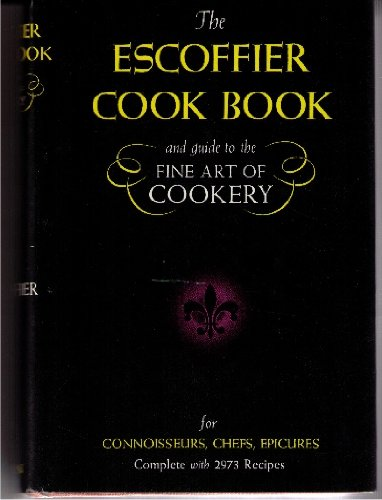 The Escoffier Cook Book and Guide to the Fine Art of Cookery