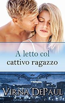 A letto col cattivo ragazzo (A letto con gli scapoli Vol. 2) (Italian Edition) by [DePaul, Virna]