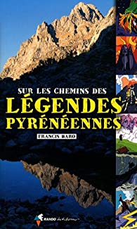 SUR LES CHEMINS DES LEGENDES PYRENENNES par Francis Baro