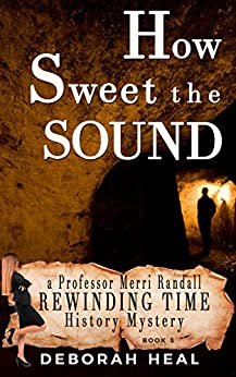 How Sweet the Sound: an inspirational novel of history, mystery & romance (The Rewinding Time Series Book 3) by [Heal, Deborah]