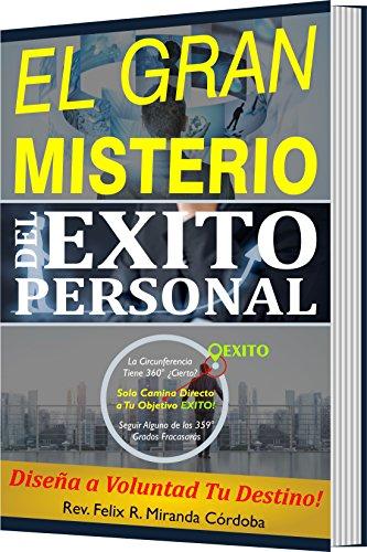 EL GRAN MISTERIO DEL ÉXITO PERSONAL: Diseña a Voluntad Tu Destino! (Spanish Edition)