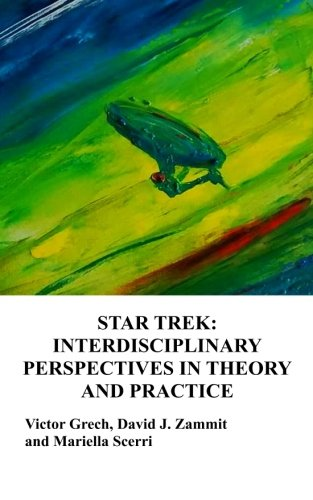 Star Trek: Interdisciplinary Perspectives in Theory and Practice (SciFi Malta) (Volume 1)