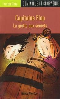 Capitaine Flop : La grotte aux secrets par Nancy Montour
