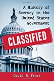 img - for Classified: A History of Secrecy in the United States Government book / textbook / text book