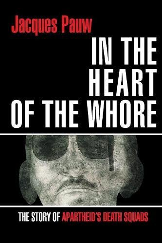 In the Heart of the Whore: The Story of Apartheid's Death Squads