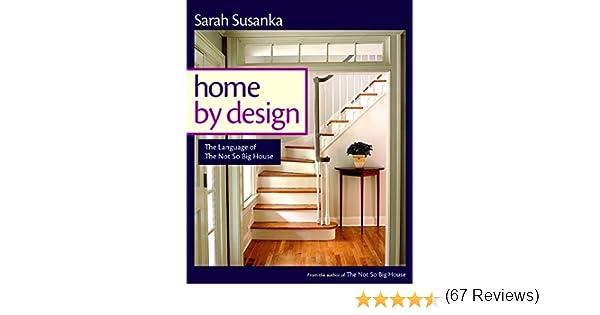 Home By Design: Transforming Your House Into Home: Sarah Susanka, Grey  Crawford: 9781561587919: Amazon.com: Books