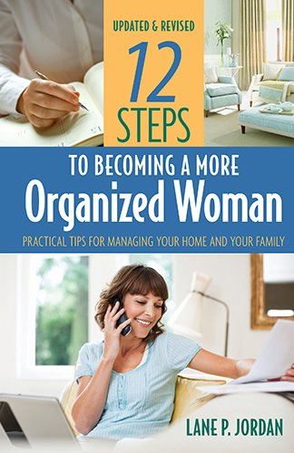 12 Steps to Becoming a More Organized Woman: Practical Tips for Managing Your Home and Your Life ebook
