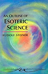 An Outline of Esoteric Science: (CW 13) (Classics in Anthroposophy)