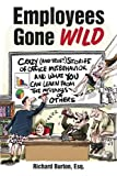 img - for Employees Gone Wild: Crazy (and True!) Stories of Office Misbehavior, and What You Can Learn From the Mistakes of Others book / textbook / text book