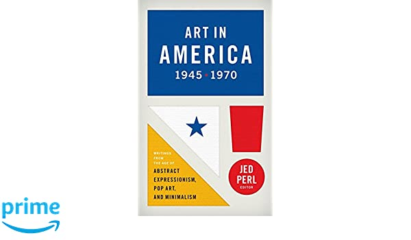 LOA #259 Pop Art Art in America 1945-1970 and Minimalism : Writings from the Age of Abstract Expressionism