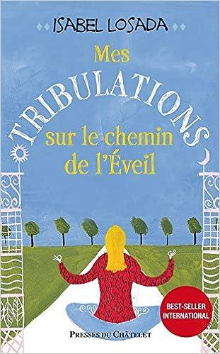 Amazon Fr Mes Tribulations Sur Le Chemin De L Eveil Isabel Losada Maryline Beury Livres