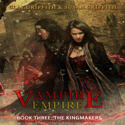 The Kingmakers: Vampire Empire Book 3