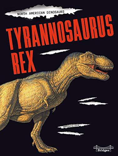 - North American Dinosaurs Tyrannosaurus Rex, Grades 3 - 5