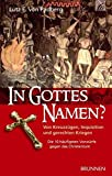 In Gottes Namen?: Von Kreuzzügen, Inquistion und gerechten Kriegen. Die 10 häufigsten Vorwürfe gegen das Christentum