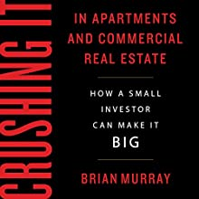 Crushing It in Apartments and Commercial Real Estate: How a Small Investor Can Make It Big Audiobook by Brian H Murray Narrated by Chris Abell