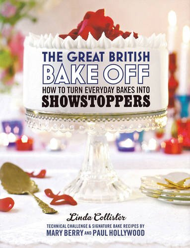 The Great British Bake Off: How to Turn Everyday Bakes Into Showstoppers by Linda Collister